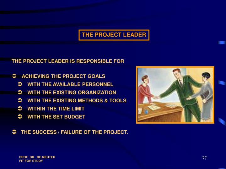 THE PROJECT LEADER IS RESPONSIBLE FOR