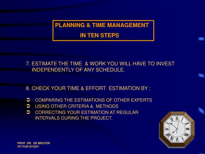 7. ESTIMATE THE TIME  & WORK YOU WILL HAVE TO INVEST