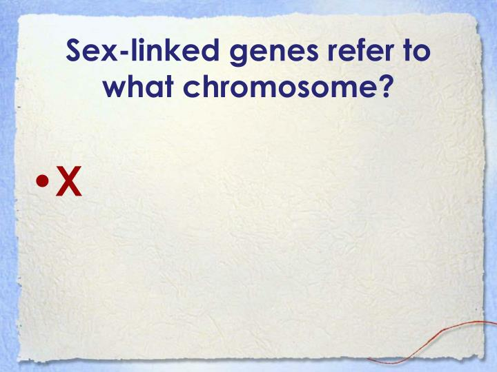 Sex-linked genes refer to what chromosome?