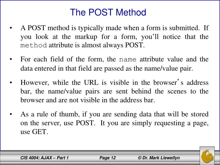 A POST method is typically made when a form is submitted.  If you look at the markup for a form, you'