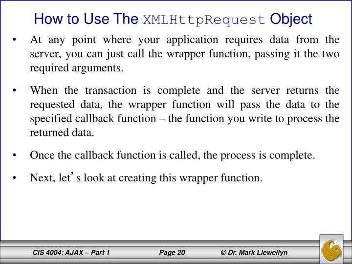 At any point where your application requires data from the server, you can just call the wrapper function, passing it the two required arguments.