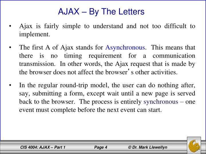 Ajax is fairly simple to understand and not too difficult to implement.