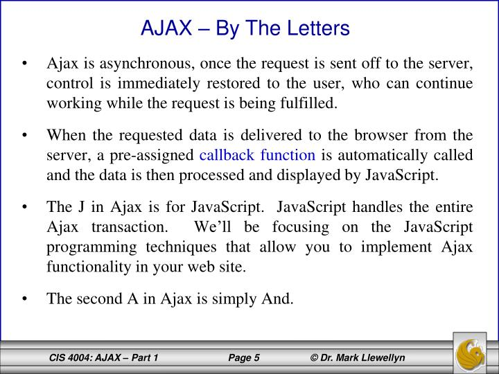 Ajax is asynchronous, once the request is sent off to the server, control is immediately restored to the user, who can continue working while the request is being fulfilled.