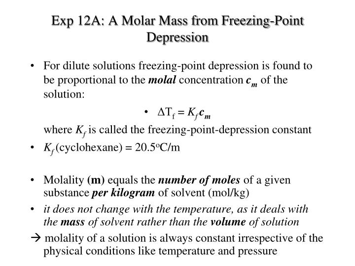 molar mass by freezing point depression Molar mass by freezing point depression november 28, 2012 name lab partner- purpose: to determine the molar mass of an unknown substance by measuring the freezing point depression of a.
