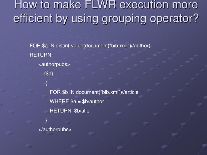 How to make FLWR execution more efficient by using grouping operator?