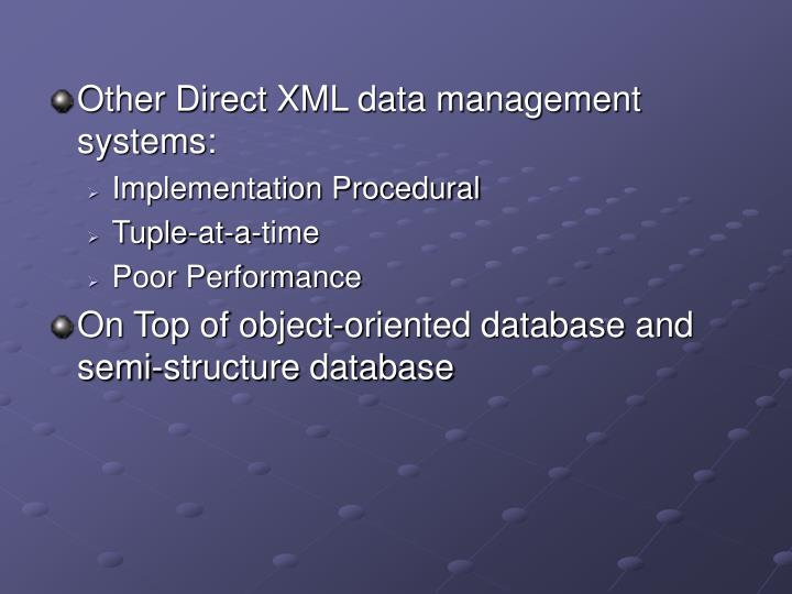Other Direct XML data management systems: