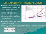ion instability pressure bumps