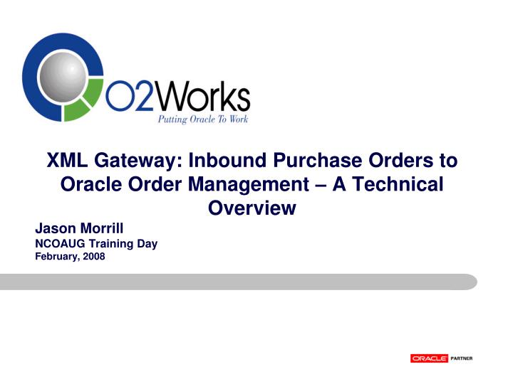 PPT - XML Gateway: Inbound Purchase Orders to Oracle Order