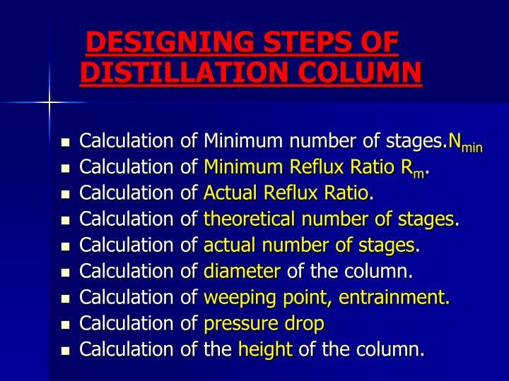 DESIGNING STEPS OF DISTILLATION COLUMN