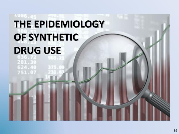 the EPIDEMIOLOGY OF synthetic