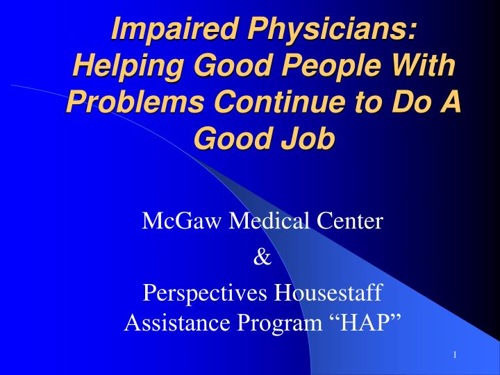 Impaired physicians helping good people with problems continue to do a good job