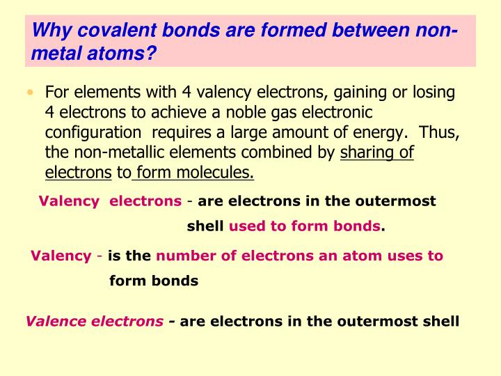 For elements with 4 valency electrons, gaining or losing 4 electrons to achieve a noble gas electronic configuration  requires a large amount of energy.  Thus, the non-metallic elements combined by