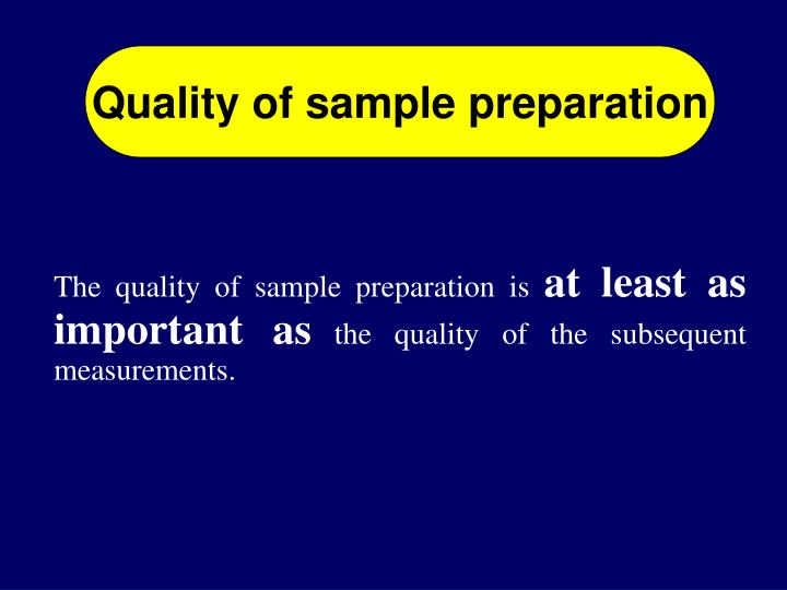 Quality of sample preparation
