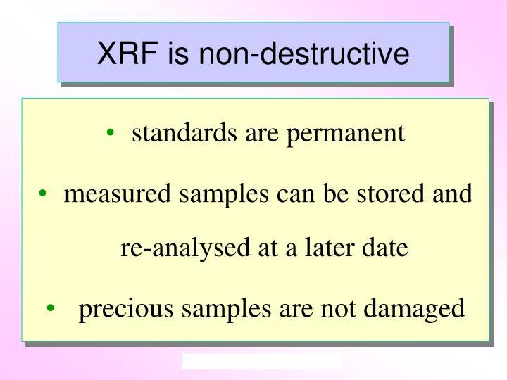 XRF is non-destructive