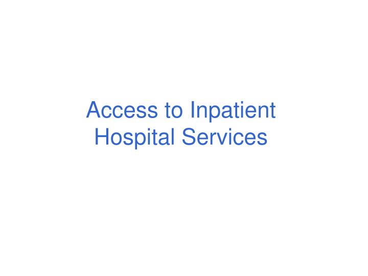 Access to Inpatient