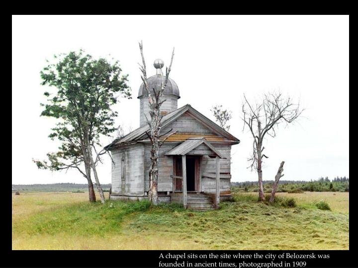 A chapel sits on the site where the city of Belozersk was founded in ancient times, photographed in 1909