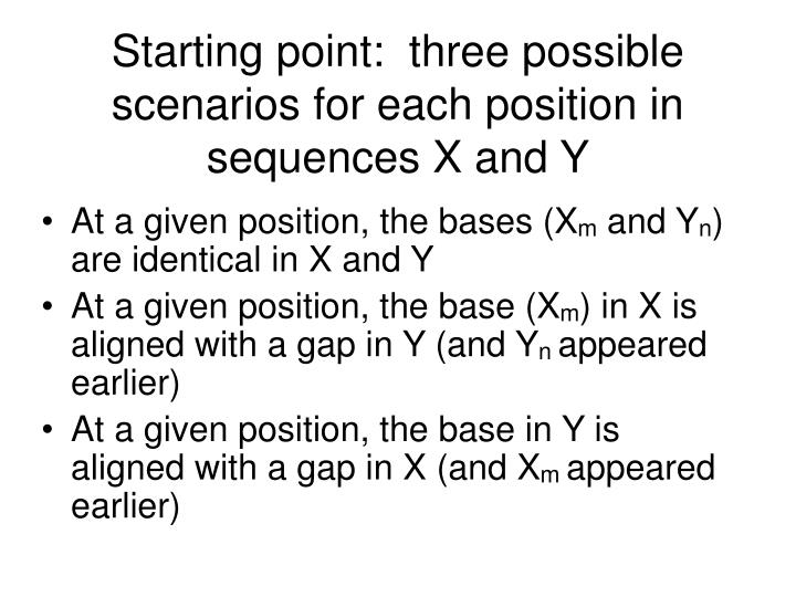 Starting point:  three possible scenarios for each position in sequences X and Y
