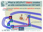 what is uclpv1 users creates an e2e connections on ca net4