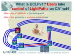 what is uclpv1 users take control of lightpaths on ca net4