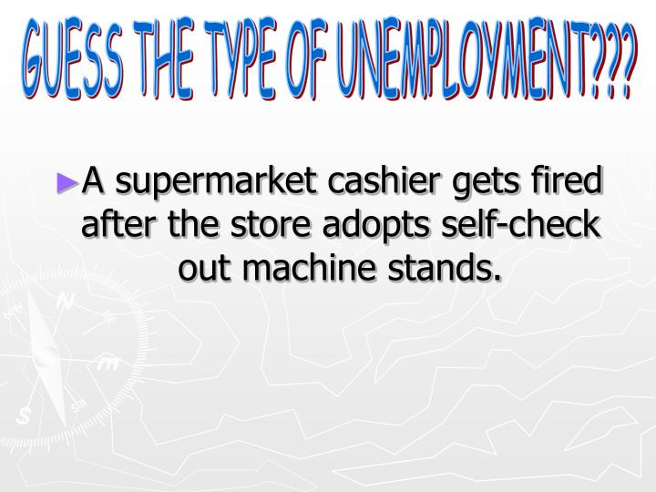 GUESS THE TYPE OF UNEMPLOYMENT???