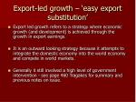 export led growth easy export substitution