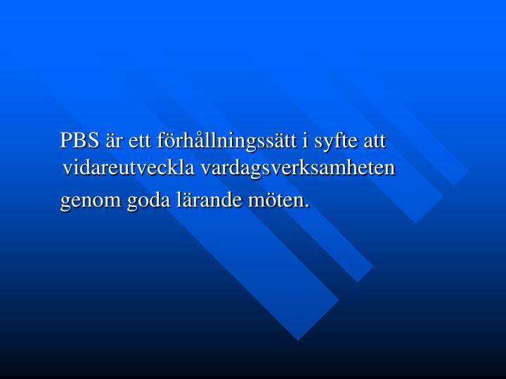 PBS är ett förhållningssätt i syfte att  vidareutveckla vardagsverksamheten