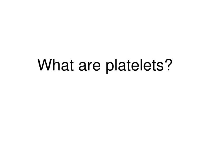 What are platelets?