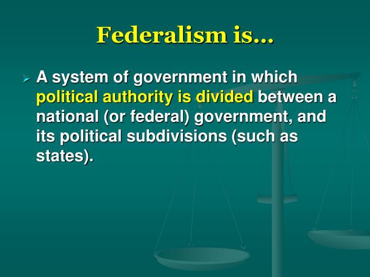 Federalism is