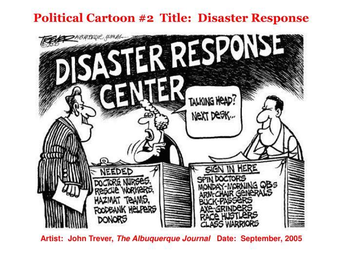 Political Cartoon #2  Title:  Disaster Response