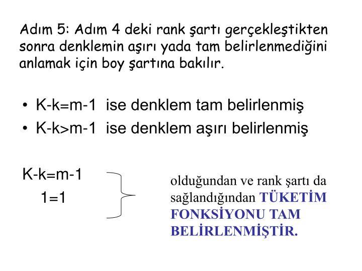 Adım 5: Adım 4 deki rank şartı gerçekleştikten sonra denklemin aşırı yada tam belirlenmediğini anlamak için boy şartına bakılır.