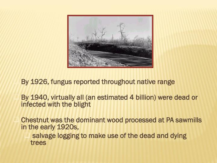 By 1926, fungus reported throughout native range