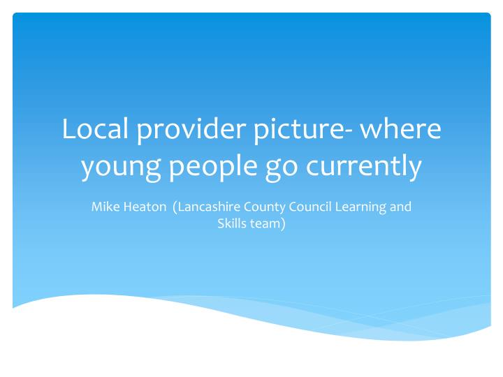 Local provider picture- where young people go currently