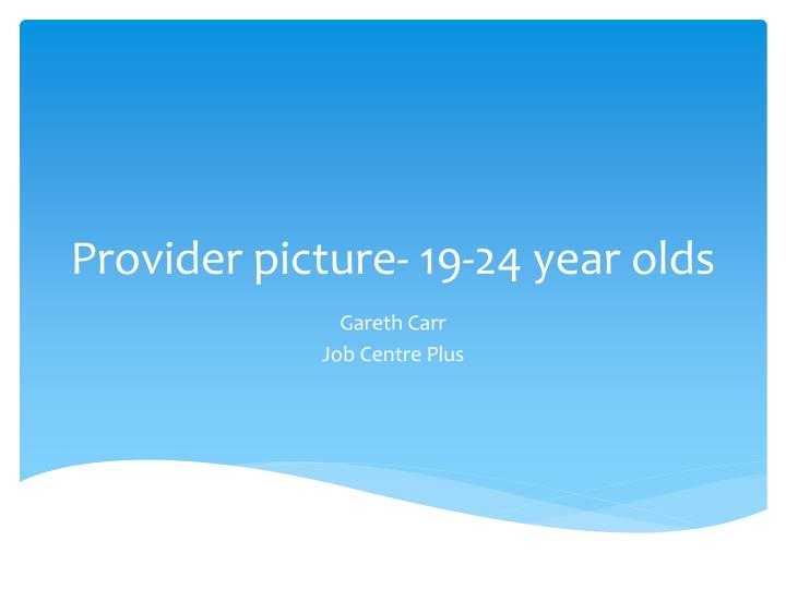 Provider picture- 19-24 year olds