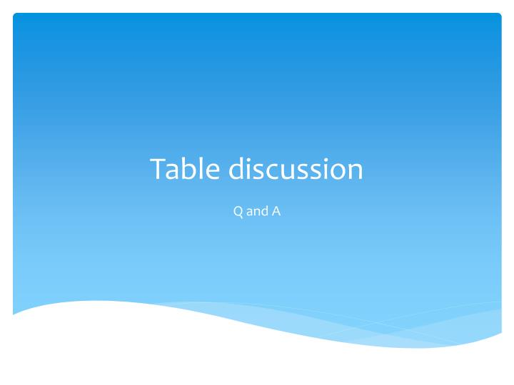Table discussion