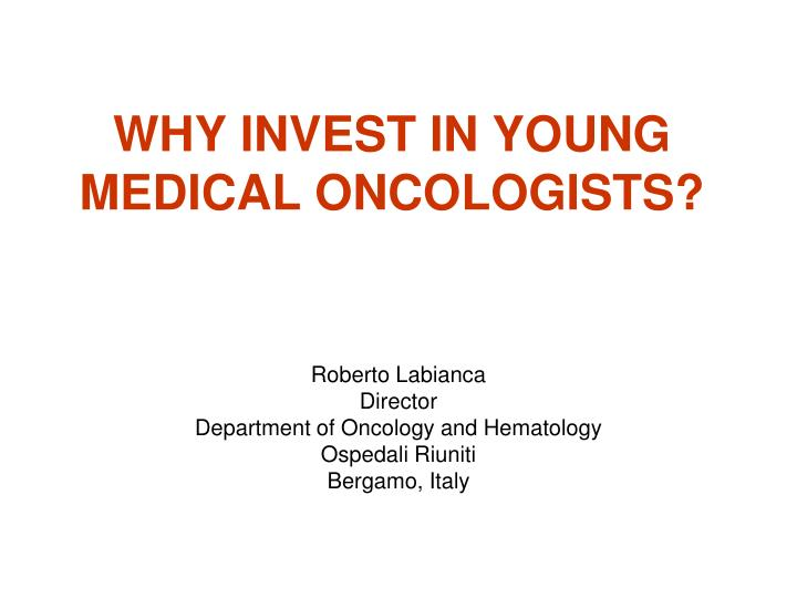 why invest in young medical oncologists