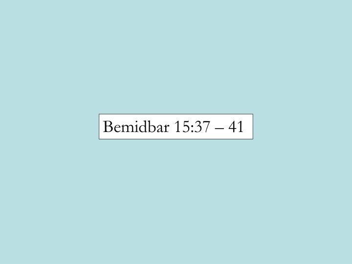 Bemidbar 15:37 – 41