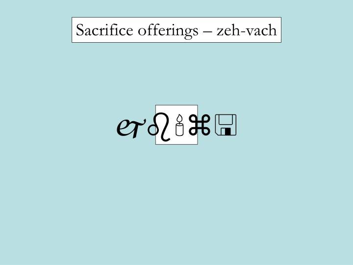 Sacrifice offerings – zeh-vach