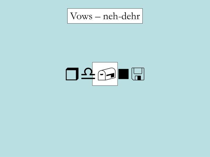 Vows – neh-dehr