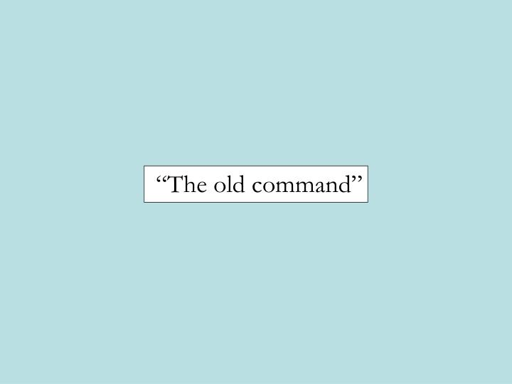 """""""The old command"""""""