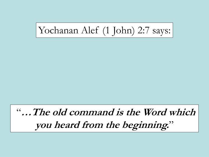 Yochanan Alef (1 John) 2:7 says: