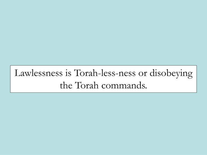 Lawlessness is Torah-less-ness or disobeying the Torah commands.