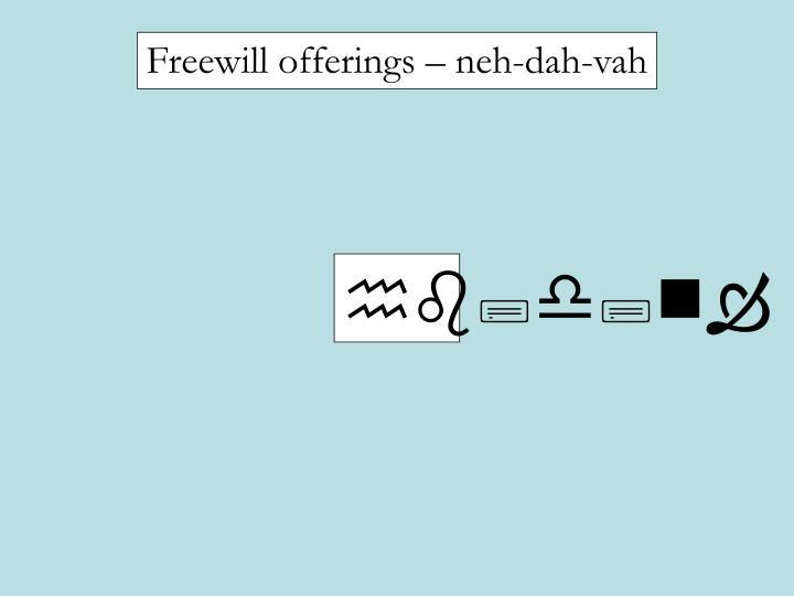 Freewill offerings – neh-dah-vah