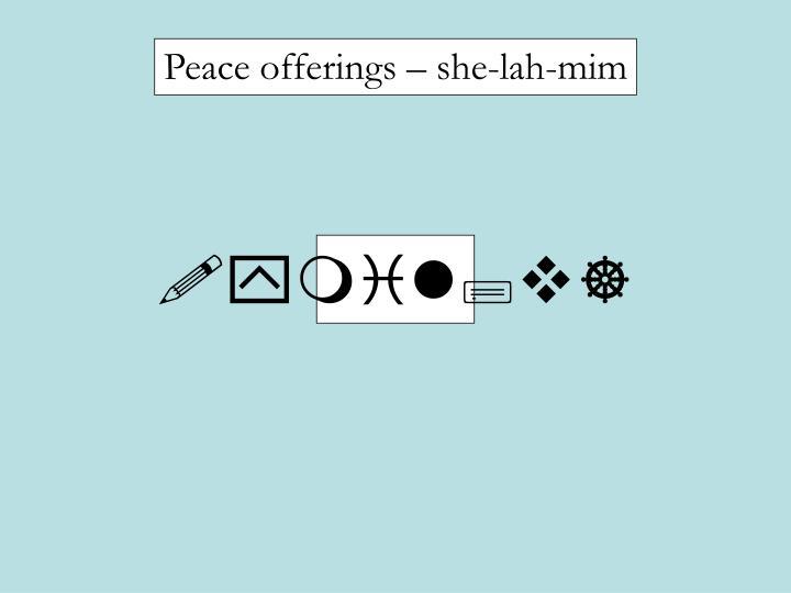 Peace offerings – she-lah-mim