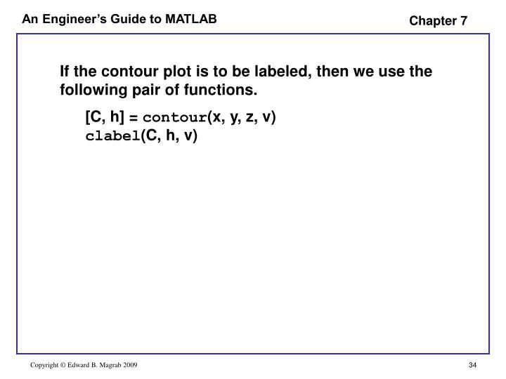 If the contour plot is to be labeled, then we use the following pair of functions.