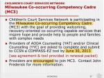 children s court services network milwaukee co occurring competency cadre mc3