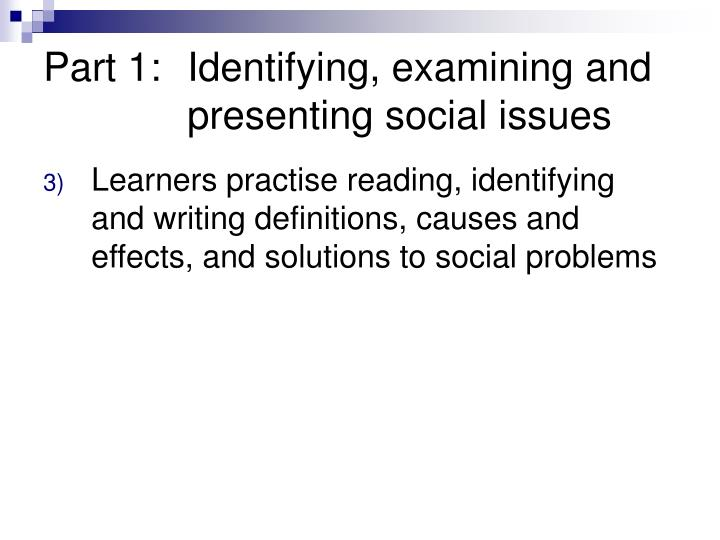 Part 1:Identifying, examining and presenting social issues