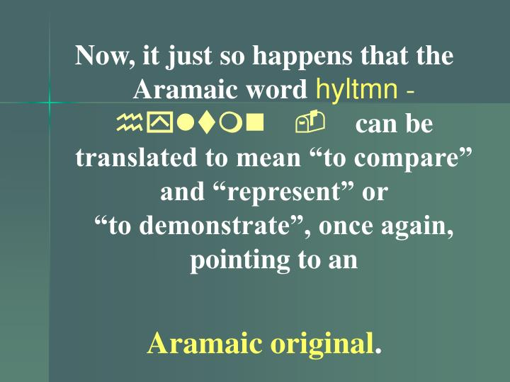 Now, it just so happens that the Aramaic word