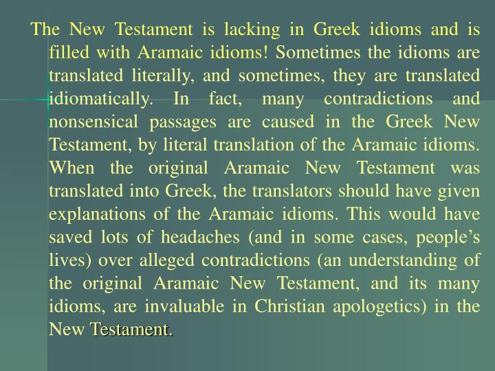 The New Testament is lacking in Greek idioms and is filled with Aramaic idioms!