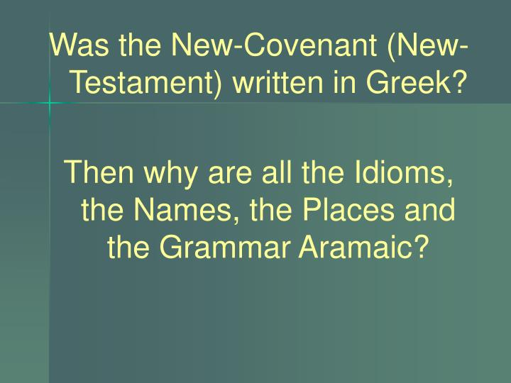 Was the New-Covenant (New-Testament) written in Greek?