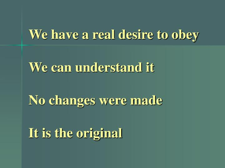 We have a real desire to obey